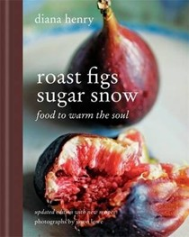 Roast Figs, Sugar Snow (Updated Edition): Food to Warm the Soul