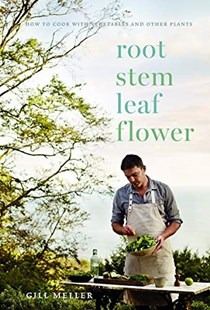Root Stem Leaf Flower: How to Cook with Vegetables and Other Plants