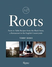 Roots: Farm to Table Recipes from England's Michelin-Starred Pub, The Black Swan