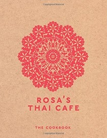 Rosa's Thai Cafe: The Cookbook