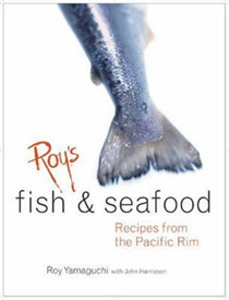 Roy's Fish & Seafood: Recipes From The Pacific Rim