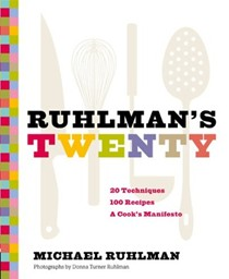 Ruhlman's Twenty: 20 Techniques, 100 Recipes, a Cook's Manifesto