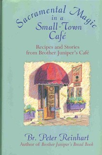 Sacramental Magic in a Small-Town Café: Recipes and Stories from Brother Juniper's Café