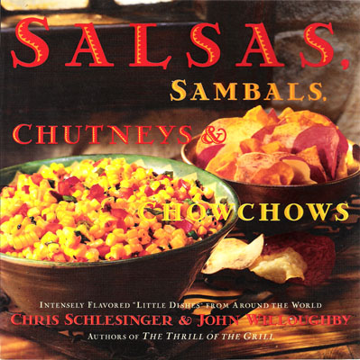 "Salsas, Sambals, Chutneys & Chowchows: Intensely Flavored ""Little Dishes"" from Around the World"