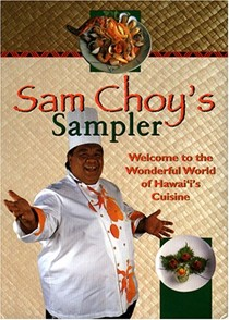 Sam Choy's Sampler: Hawaii's Favorite Recipes