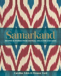 Samarkand: Recipes & Stories from Central Asia & The Caucasus