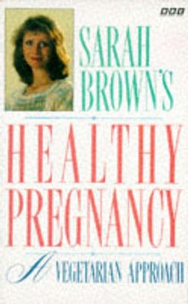 Sarah Brown's Healthy Pregnancy: A Vegetarian Approach