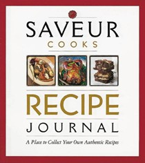 Saveur Cooks Recipes Journal: A Place to Collect Your Own Authentic Recipes