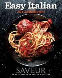 Saveur Easy Italian: 30 Classic Recipes