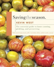 Saving the Season: The Essential Guide to Home Canning, Pickling, and Preserving