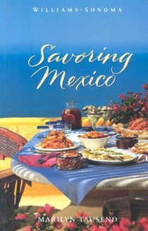 Savoring Mexico: Recipes and Reflections on Mexican Cooking (Williams-Sonoma Savoring Series)