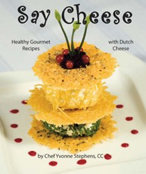 Say Cheese: Healthy Gourmet Recipes with Dutch Cheese