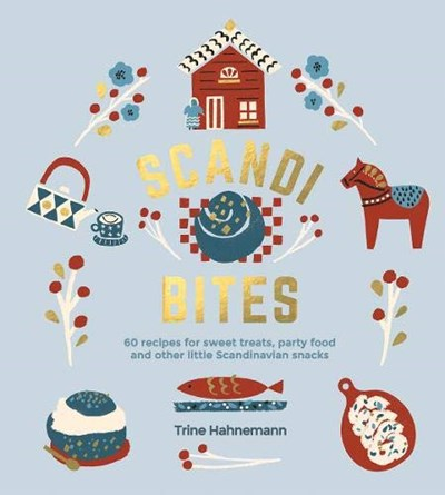Scandi Bites: 60 Recipes for Sweet Treats, Party Food and Other Little Scandinavian Snacks