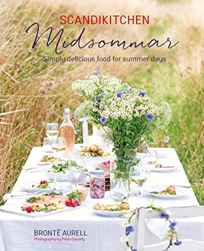 ScandiKitchen: Midsommer: Simply Delicious Food for Summer Days