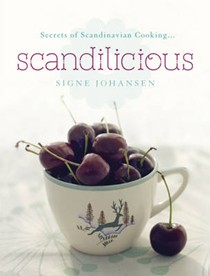 Scandilicious:  Secrets of Scandinavian Cooking...