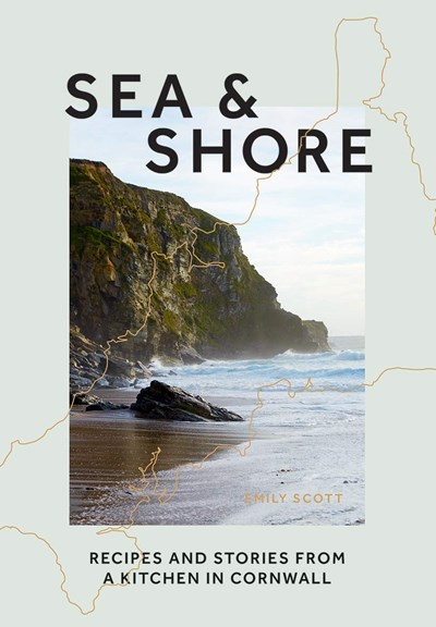 Sea & Shore: Recipes and Stories from a Kitchen in Cornwall