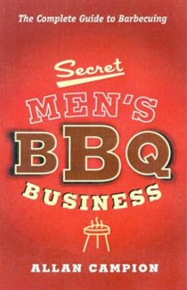 Secret Men's BBQ Business: The Complete Guide to Barbecuing
