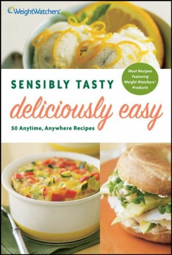 Sensibly Tasty, Deliciously Easy: 50 Anytime, Anywhere Recipes
