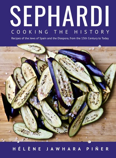 Sephardi: Cooking the History. Recipes of the Jews of Spain and the Diaspora, from the 13th Century Onwards