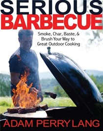 Serious Barbecue: Smoke, Char, Baste, and Brush Your Way to Great Outdoor Cooking