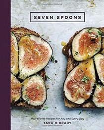 Seven Spoons: My Favorite Recipes for Every and Any Day