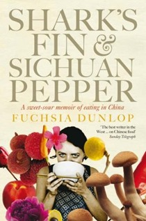 Shark's Fin & Sichuan Pepper: A sweet-sour memoir of eating in Cina