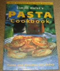 Simon Holst's Pasta Cookbook (New Zealand Fine Food series): Pasta and Noodles for Today