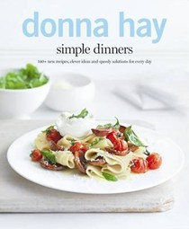 Simple Dinners: 140+ New Recipes, Clever Ideas and Speedy Solutions for Every Day