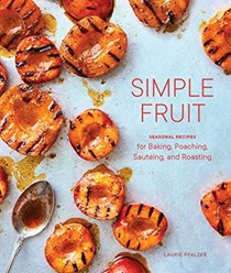 Simple Fruit: Seasonal Recipes for Baking, Poaching, Sautéing, and Roasting