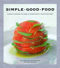 Simple Good Food: Fusion Flavours to Cook at Home with a Four-Star Chef