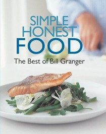 Simple, Honest Food: The Best of Bill Granger