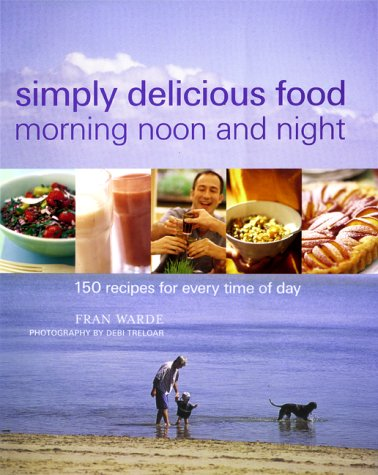 Simply Delicious Food: For Morning Noon And Night