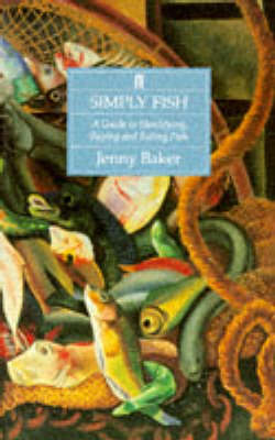 Simply Fish: A Guide to Identifying, Buying and Eating Fish