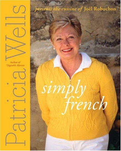Simply French: Patricia Wells Presents the Cuisine of Joël Robuchon