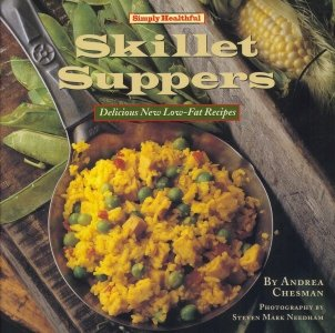 Simply Healthful Skillet Suppers: Delicious New Low-Fat Recipes