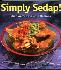 Simply Sedap! Chef Wan's Favourite Recipes: Oriental cooking made easy by Asia's top celebrity chef