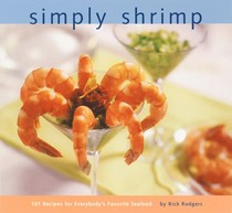 Simply Shrimp: 101 Recipes for Everyone's Favorite Seafood