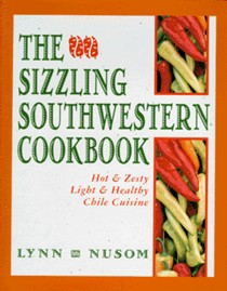 Sizzling Southwestern Cookbook: Hot and Zesty, Light and Healthy Chile Cuisine