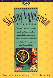 Skinny Vegetarian Entrees, 2nd Edition: Over 100 Delicious, Low-Fat, Quick and Easy Meatless Main Dishes from Soups, Stews, Casseroles