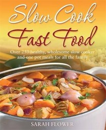 Slow Cook, Fast Food: 200 Healthy, Wholesome Slow Cooker and One Pot Meals for All the Family