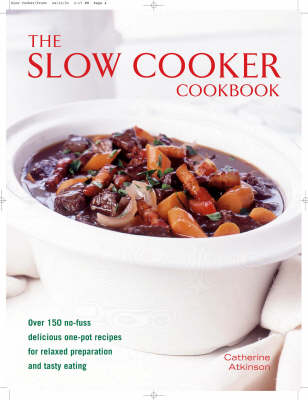Slow Cooker Cookbook: Over 150 No-fuss Delicious One-pot Recipes for Relaxed Preparation