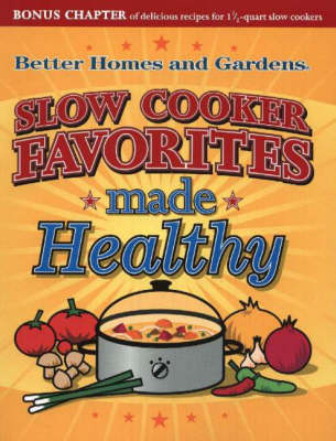 Slow Cooker Favorites Made Healthy: Better Homes & Garden
