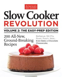 Slow Cooker Revolution, Volume 2: The Easy-Prep Edition: 200 All-New, Ground-Breaking Recipes