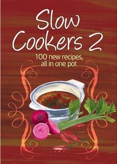 Slow Cookers 2: 100 New Recipes, All in One Pot
