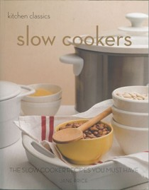 Slow Cookers: The Slow Cooker Recipes You Must Have (Kitchen Classics)