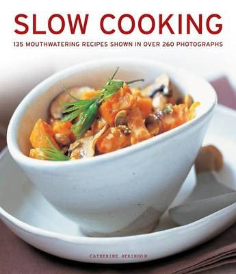 Slow Cooking: 135 Mouthwatering Recipes Shown in Over 260 Photographs