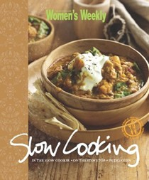 Slow Cooking: In the Slow Cooker - On the Stove Top - In the Oven