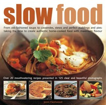 Slow Food: From Old-fashioned Soups to Casseroles, Stews and Perfect Puddings and Pies - Taking the Time to Create Authentic Home-cooked Food with Maximum Flavour