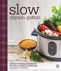 Slow: Mouth-Watering Recipes for the Slow Cooker & Crockpot