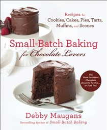 Small Batch Baking for Chocolate Lovers: 120 Recipes for Cookies, Cakes, Pies, Tarts, Muffins, & Scones